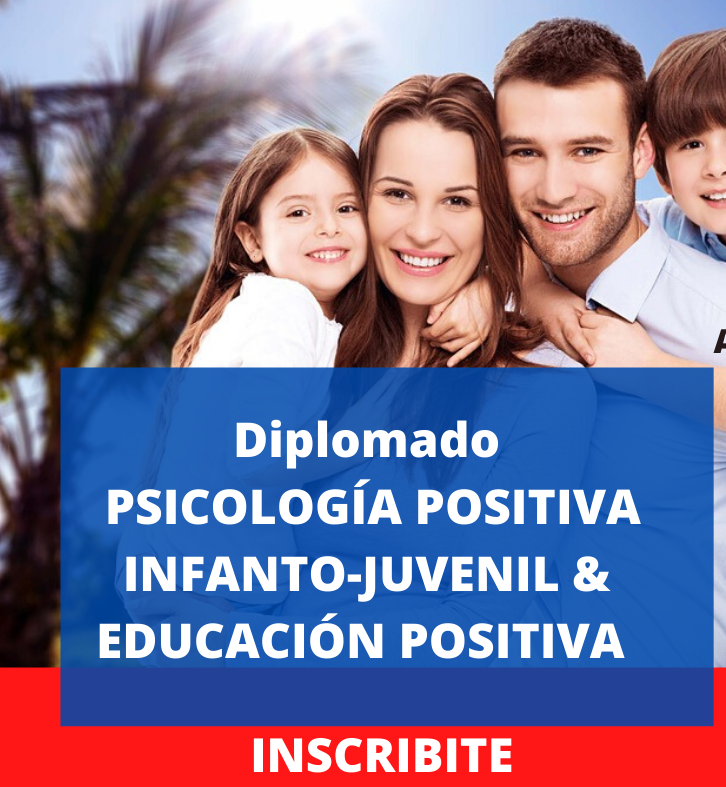 Diplomado en Psicología Positiva Infanto-Juvenil & Educación Positiva